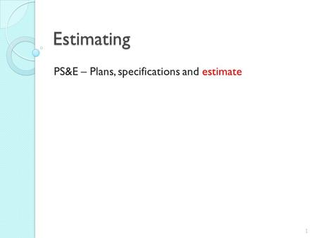 Estimating PS&E – Plans, specifications and estimate 1.