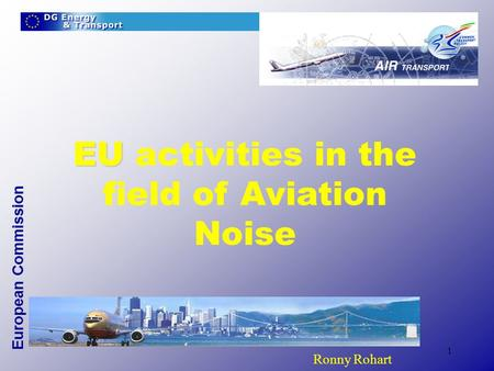 European Commission 1 EU EU activities in the field of Aviation Noise ^ Ronny Rohart.