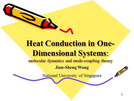 1 Heat Conduction in One- Dimensional Systems: molecular dynamics and mode-coupling theory Jian-Sheng Wang National University of Singapore.