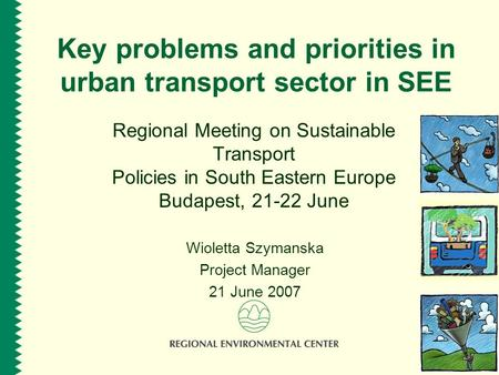 Key problems and priorities in urban transport sector in SEE Regional Meeting on Sustainable Transport Policies in South Eastern Europe Budapest, 21-22.