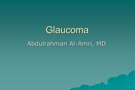 Glaucoma Abdulrahman Al-Amri, MD. Glaucoma  Definition & Epidemiology  Anatomy & physiology  POAG  ACG  Secondary glaucoma  Management  Quiz.
