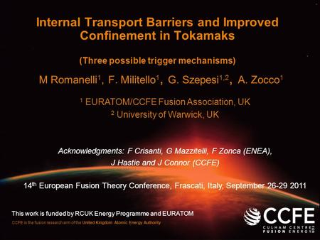 CCFE is the fusion research arm of the United Kingdom Atomic Energy Authority Internal Transport Barriers and Improved Confinement in Tokamaks (Three possible.