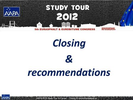 AAPA 2012 Study Tour to Europe – Closing & recommendations v2 Closing & recommendations.