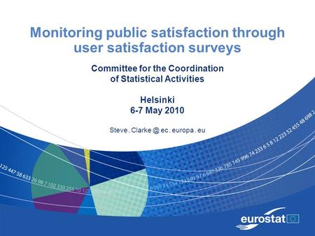 Monitoring public satisfaction through user satisfaction surveys Committee for the Coordination of Statistical Activities Helsinki 6-7 May 2010 Steve.