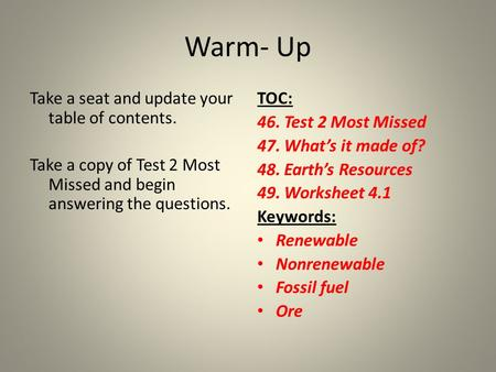 Warm- Up Take a seat and update your table of contents. Take a copy of Test 2 Most Missed and begin answering the questions. TOC: 46. Test 2 Most Missed.
