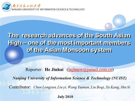 NANJING UNIVERSITY OF INFORMATION SICENCE & TECHNOLOGY The research advances of the South Asian High – one of the most important members of the Asian Monsoon.