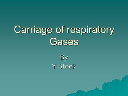 Carriage of respiratory Gases By Y Stock. Objectives  You should be able to:  Describe the structure of erythrocytes.  Describe the role of respiratory.