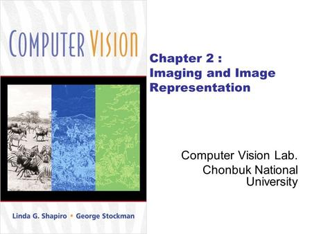 Chapter 2 : Imaging and Image Representation Computer Vision Lab. Chonbuk National University.