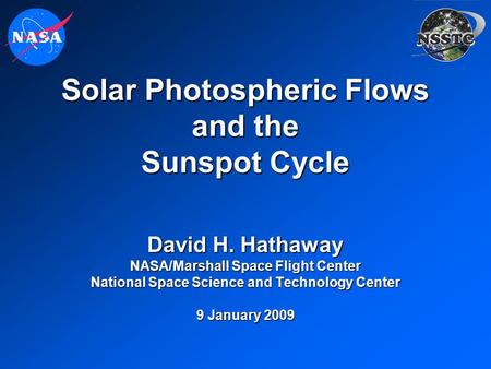 Solar Photospheric Flows and the Sunspot Cycle David H. Hathaway NASA/Marshall Space Flight Center National Space Science and Technology Center 9 January.