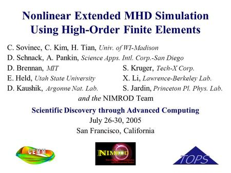 Nonlinear Extended MHD Simulation Using High-Order Finite Elements C. Sovinec, C. Kim, H. Tian, Univ. of WI-Madison D. Schnack, A. Pankin, Science Apps.