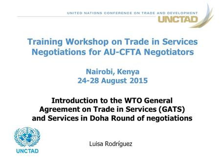 Training Workshop on Trade in Services Negotiations for AU-CFTA Negotiators Nairobi, Kenya 24-28 August 2015 Introduction to the WTO General Agreement.