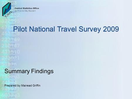 Pilot National Travel Survey 2009 Summary Findings Prepared by Mairead Griffin.