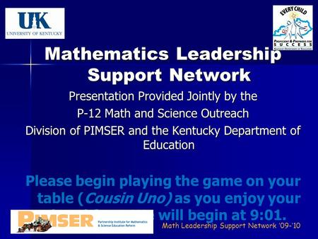 Math Leadership Support Network '09-'10 Mathematics Leadership Support Network Presentation Provided Jointly by the P-12 Math and Science Outreach Division.