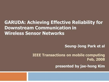 GARUDA: Achieving Effective Reliability for Downstream Communication in Wireless Sensor Networks Seung-Jong Park et al IEEE Transactions on mobile computing.