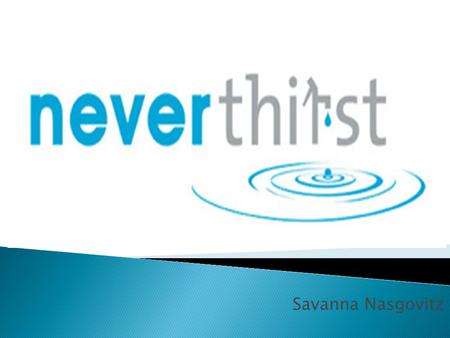 Savanna Nasgovitz. Clean and fresh water Suffering and in need Group trips Reach farther.