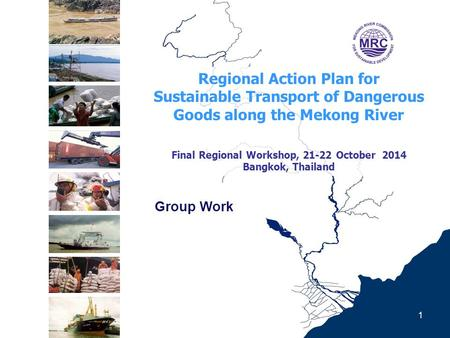 Regional Action Plan for Sustainable Transport of Dangerous Goods along the Mekong River Final Regional Workshop, 21-22 October 2014 Bangkok, Thailand.