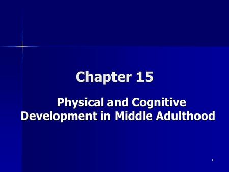 1 Chapter 15 Physical and Cognitive Development in Middle Adulthood.