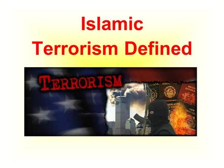 Islamic Terrorism Defined. What is terrorism? Terrorism is…