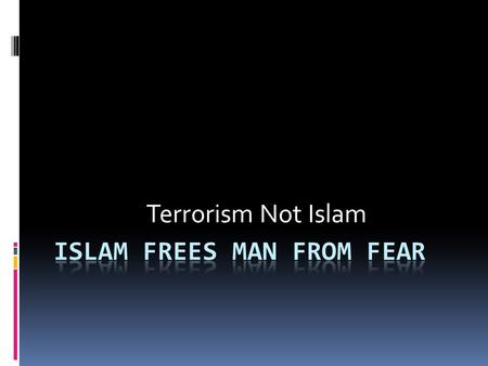 Terrorism Not Islam. Use the verbs to ask/answer question: permit, allow, support, encourage, condone, encourage, endorse, relate to, prohibit, forbid.