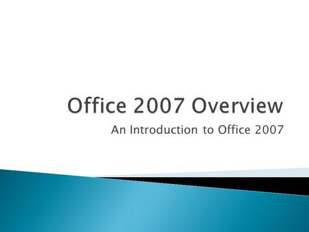 An Introduction to Office 2007.  Office XP and Office 2007 look very different  This introduction should: ◦ Introduce you to some of the basic changes.