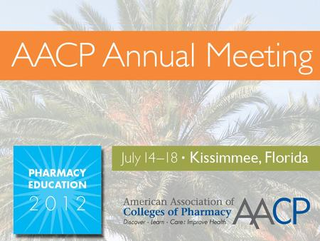 2012 AACP Closing Banquet Tuesday, July 17 7:00 p.m.–9:00 p.m. Brian L. Crabtree, Pharm.D. President, AACP Professor of Pharmacy Practice and Thelma H.