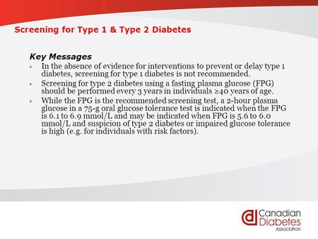 Screening for Type 1 & Type 2 Diabetes Key Messages In the absence of evidence for interventions to prevent or delay type 1 diabetes, screening for type.