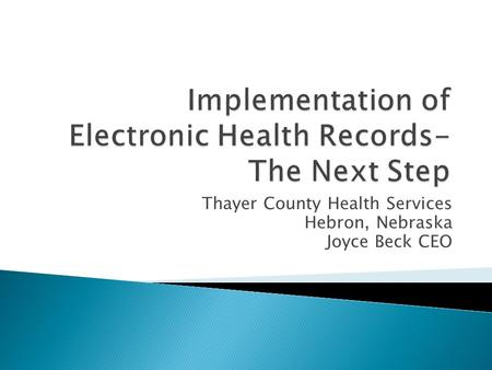 Thayer County Health Services Hebron, Nebraska Joyce Beck CEO.