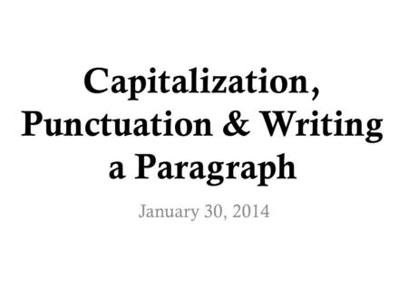 Capitalization, Punctuation & Writing a Paragraph January 30, 2014.