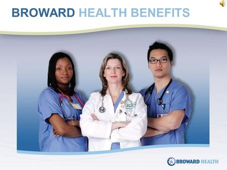 BROWARD HEALTH BENEFITS The Broward Health Notice of Privacy Practice describes how medical information about you may be used and disclosed and your.