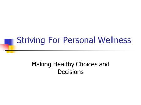 Striving For Personal Wellness Making Healthy Choices and Decisions.