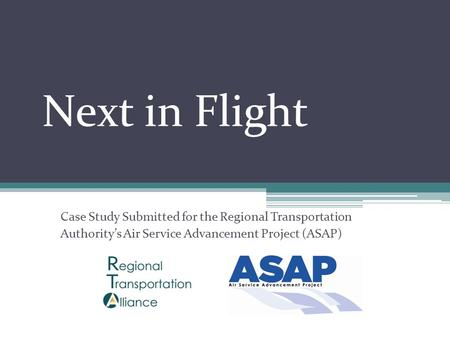 Next in Flight Case Study Submitted for the Regional Transportation Authority's Air Service Advancement Project (ASAP)
