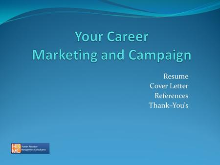 Resume Cover Letter References Thank–You's. Presented By – Bob Bowman HRMC, Inc. 303-774-9445
