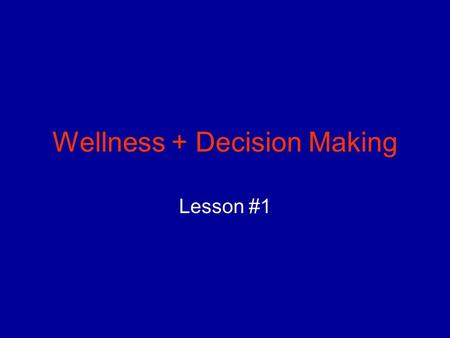 Wellness + Decision Making Lesson #1. Health Status: The condition of a person's body, mind, emotions, and relationships. 1.A person's heredity 2.The.