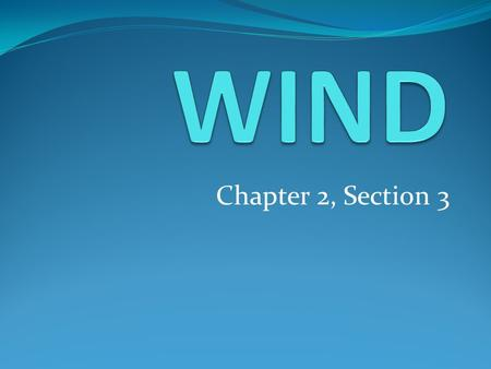 Chapter 2, Section 3. What is wind? The horizontal movement of air from an area of HIGH pressure to an area of LOW pressure.