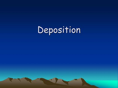 Deposition. Definition Deposition- the process in which sediment is laid down in new locations –The end result of erosion.