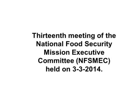 Thirteenth meeting of the National Food Security Mission Executive Committee (NFSMEC) held on 3-3-2014.