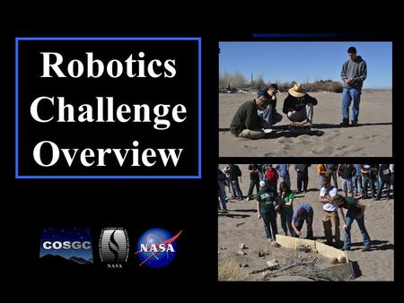 1 Robotics Challenge Overview. 2 Why? -Viking was tested at the Dunes -Develop intelligent robots -Explore Robotics.