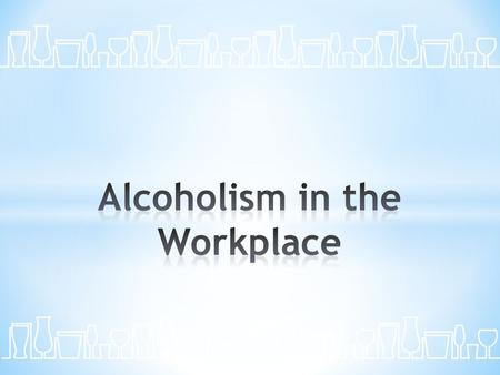 Definition Stages of Alcoholism Signs/Symptoms in the Workplace.