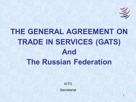 1 THE GENERAL AGREEMENT ON TRADE IN SERVICES (GATS) And The Russian Federation WTO Secretariat.