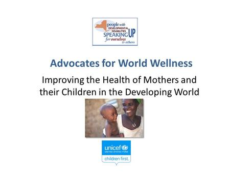 Advocates for World Wellness Improving the Health of Mothers and their Children in the Developing World.