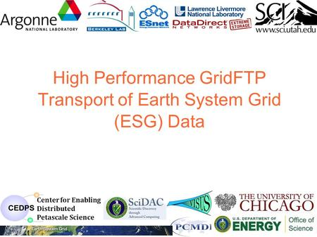 High Performance GridFTP Transport of Earth System Grid (ESG) Data 1 Center for Enabling Distributed Petascale Science.