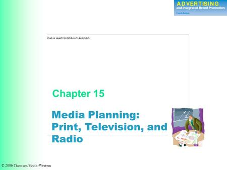 Media Planning: Print, Television, and Radio Chapter 15 © 2006 Thomson/South-Western.