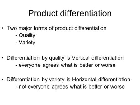 Product differentiation Two major forms of product differentiation - Quality - Variety Differentiation by quality is Vertical differentiation - everyone.
