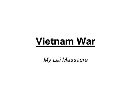 Vietnam War My Lai Massacre. What was it? On March 16, 1968 between 350-500 South Vietnamese citizens, mostly women and children, were shot and killed.