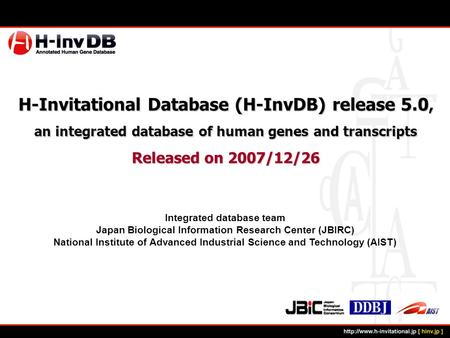 H-Invitational Database (H-InvDB) release 5.0, an integrated database of human genes and transcripts Released on 2007/12/26 Integrated database team Japan.