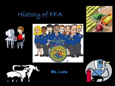 History of FFA Ms. Lane Objectives Explain historical FFA events orally Identify FFA events and their according facts and dates with a memory game Demonstrate.