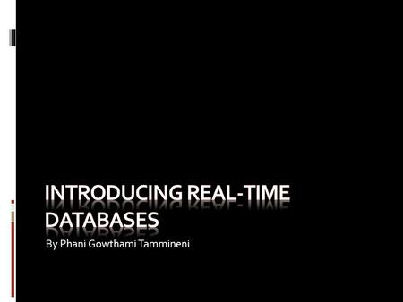 By Phani Gowthami Tammineni. Overview This presentation is about the issues in real-time database systems and presents an overview of the state of the.