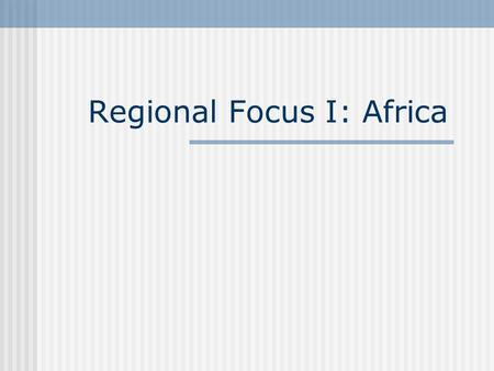 "Regional Focus I: Africa. Africa: Social structure Hans-Peter Müller et. al. (1999): ""Atlas of pre-colonial societies"" strong impact of pre-colonial traditions."