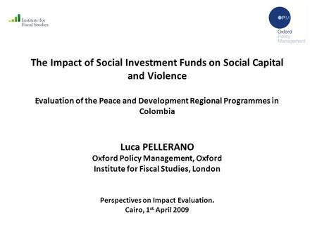 The Impact of Social Investment Funds on Social Capital and Violence Evaluation of the Peace and Development Regional Programmes in Colombia Luca PELLERANO.