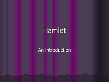 Hamlet An introduction. Plot Hamlet's father is dead and his mother has married his uncle Hamlet's father is dead and his mother has married his uncle.